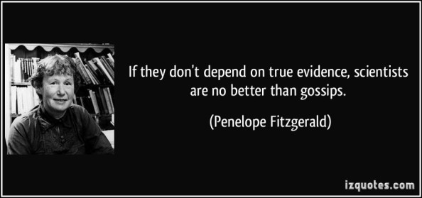 quote-if-they-don-t-depend-on-true-evidence-scientists-are-no-better-than-gossips-penelope-fitzgerald-62549