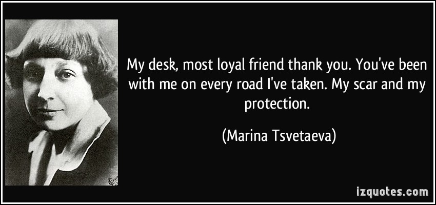 quote-my-desk-most-loyal-friend-thank-you-you-ve-been-with-me-on-every-road-i-ve-taken-my-scar-and-my-marina-tsvetaeva-187292
