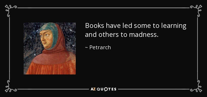 quote-books-have-led-some-to-learning-and-others-to-madness-petrarch-23-2-0260