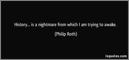 quote-history-is-a-nightmare-from-which-i-am-trying-to-awake-philip-roth-158810