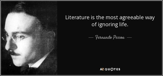 quote-literature-is-the-most-agreeable-way-of-ignoring-life-fernando-pessoa-36-5-0559