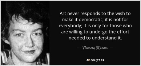 quote-art-never-responds-to-the-wish-to-make-it-democratic-it-is-not-for-everybody-it-is-only-flannery-o-connor-34-56-35