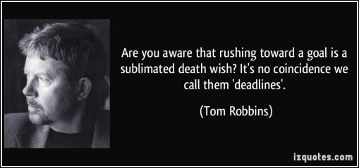 quote-are-you-aware-that-rushing-toward-a-goal-is-a-sublimated-death-wish-it-s-no-coincidence-we-call-tom-robbins-262266