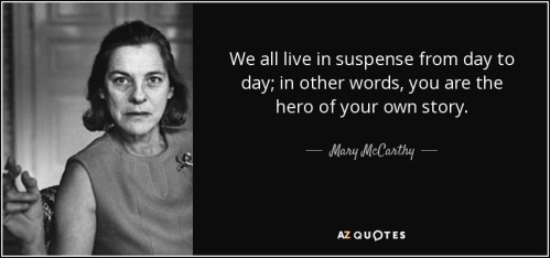 quote-we-all-live-in-suspense-from-day-to-day-in-other-words-you-are-the-hero-of-your-own-mary-mccarthy-19-20-65
