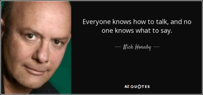 quote-everyone-knows-how-to-talk-and-no-one-knows-what-to-say-nick-hornby-34-72-05