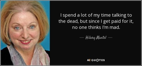 quote-i-spend-a-lot-of-my-time-talking-to-the-dead-but-since-i-get-paid-for-it-no-one-thinks-hilary-mantel-18-64-58