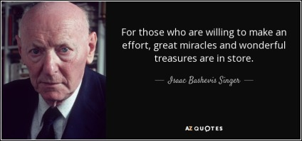 quote-for-those-who-are-willing-to-make-an-effort-great-miracles-and-wonderful-treasures-are-isaac-bashevis-singer-27-32-24