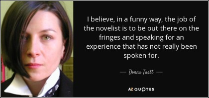 quote-i-believe-in-a-funny-way-the-job-of-the-novelist-is-to-be-out-there-on-the-fringes-and-donna-tartt-68-61-88