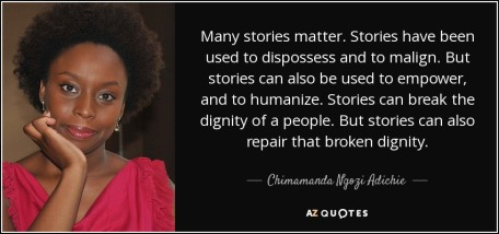 quote-many-stories-matter-stories-have-been-used-to-dispossess-and-to-malign-but-stories-can-chimamanda-ngozi-adichie-43-36-63