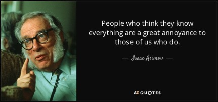 quote-people-who-think-they-know-everything-are-a-great-annoyance-to-those-of-us-who-do-isaac-asimov-1-16-80