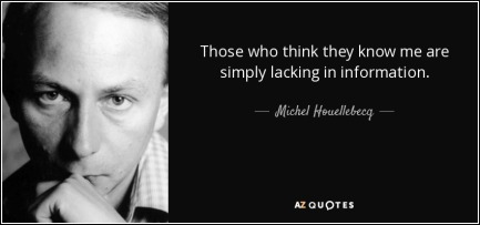 quote-those-who-think-they-know-me-are-simply-lacking-in-information-michel-houellebecq-99-32-35