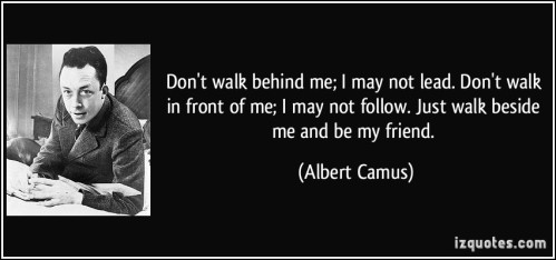 quote-don-t-walk-behind-me-i-may-not-lead-don-t-walk-in-front-of-me-i-may-not-follow-just-walk-beside-albert-camus-30642