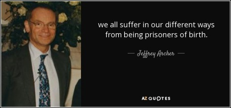 quote-we-all-suffer-in-our-different-ways-from-being-prisoners-of-birth-jeffrey-archer-38-82-66