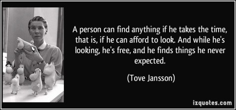 quote-a-person-can-find-anything-if-he-takes-the-time-that-is-if-he-can-afford-to-look-and-while-he-s-tove-jansson-240253