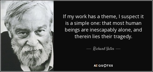 quote-if-my-work-has-a-theme-i-suspect-it-is-a-simple-one-that-most-human-beings-are-inescapably-richard-yates-39-94-82